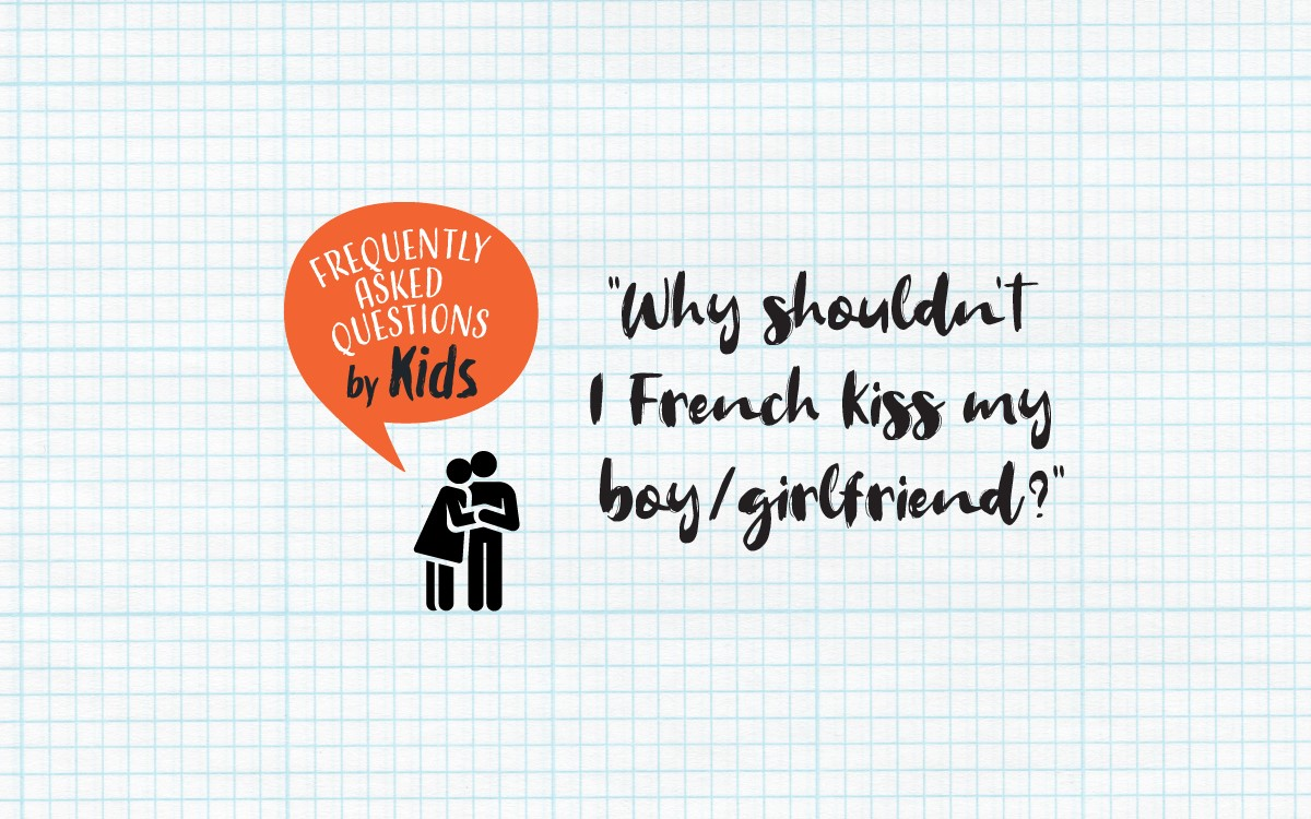 """Why Shouldn't I French Kiss My Boy/Girlfriend?"""